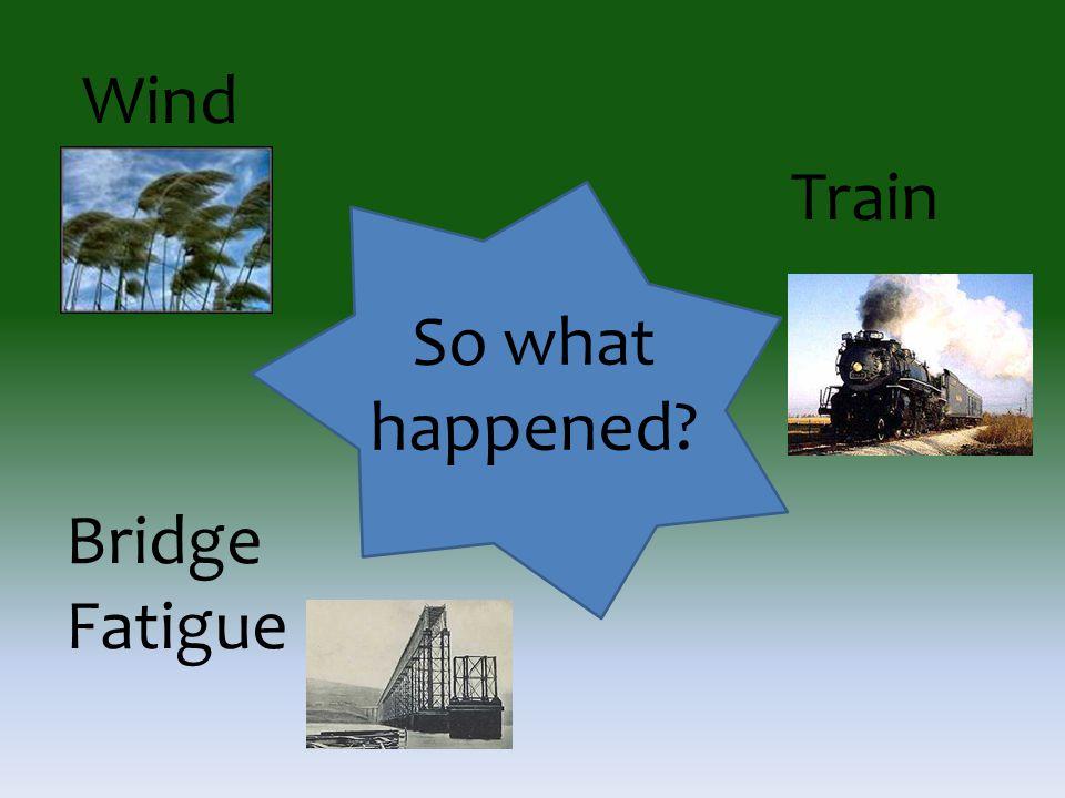 So what happened Train Bridge Fatigue Wind