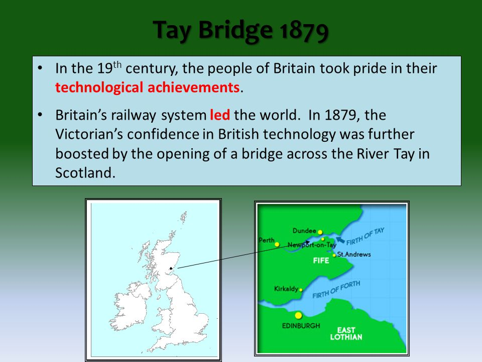 Tay Bridge 1879 In the 19 th century, the people of Britain took pride in their technological achievements.
