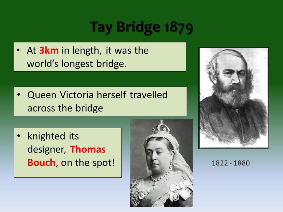Tay Bridge 1879 At 3km in length, it was the world's longest bridge.