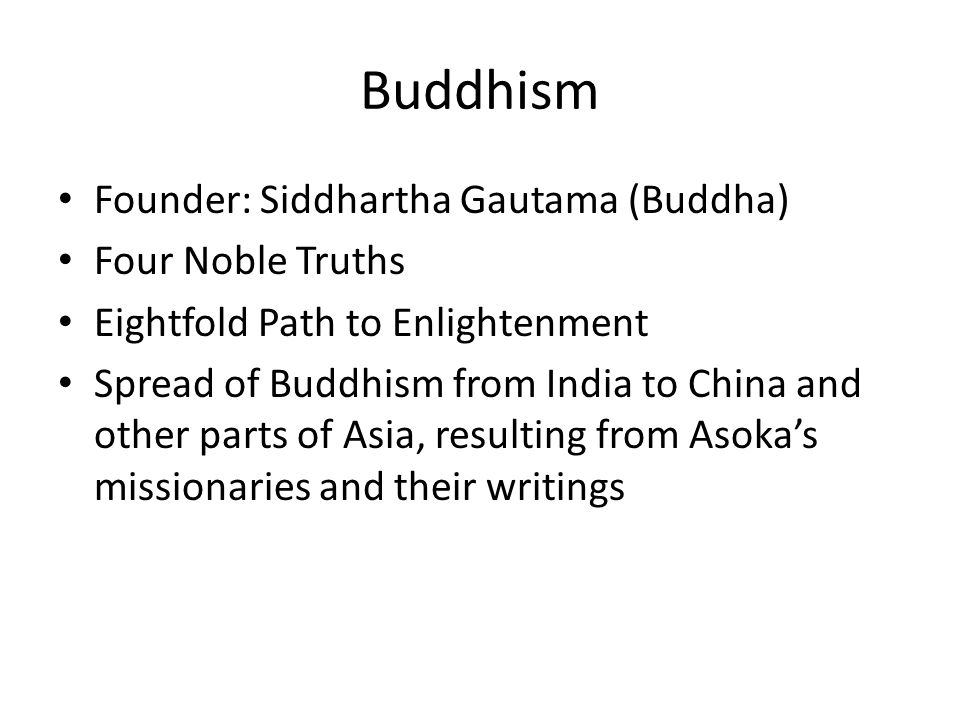 Buddhism Founder: Siddhartha Gautama (Buddha) Four Noble Truths Eightfold Path to Enlightenment Spread of Buddhism from India to China and other parts