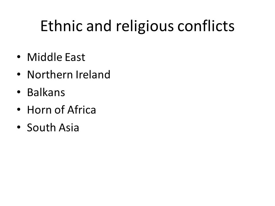Ethnic and religious conflicts Middle East Northern Ireland Balkans Horn of Africa South Asia