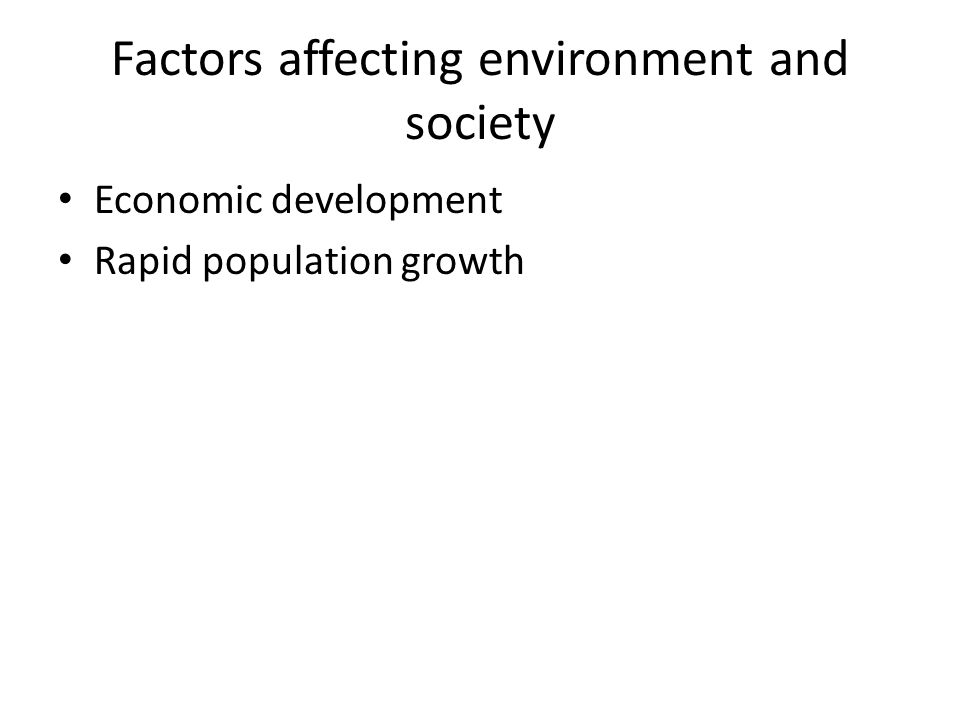 Factors affecting environment and society Economic development Rapid population growth
