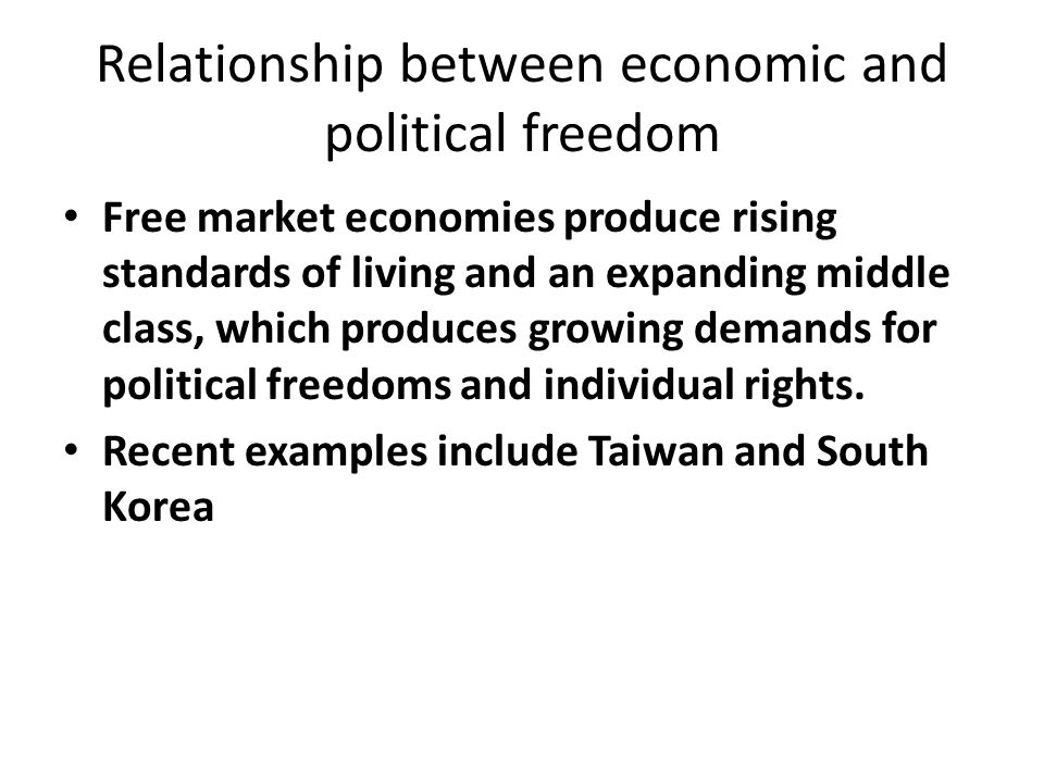 Relationship between economic and political freedom Free market economies produce rising standards of living and an expanding middle class, which prod