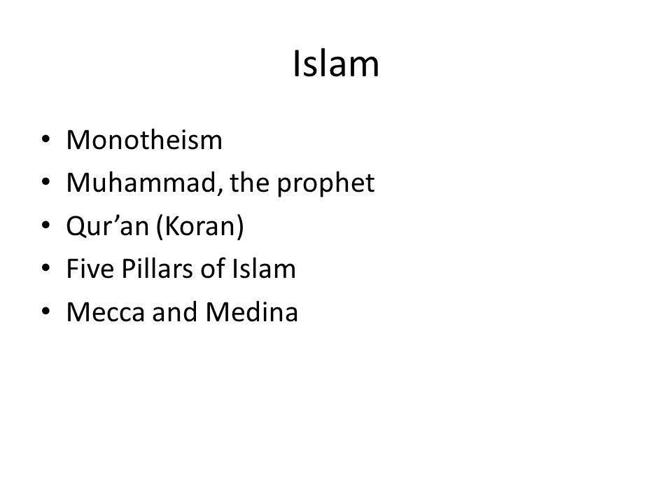 Islam Monotheism Muhammad, the prophet Qur'an (Koran) Five Pillars of Islam Mecca and Medina