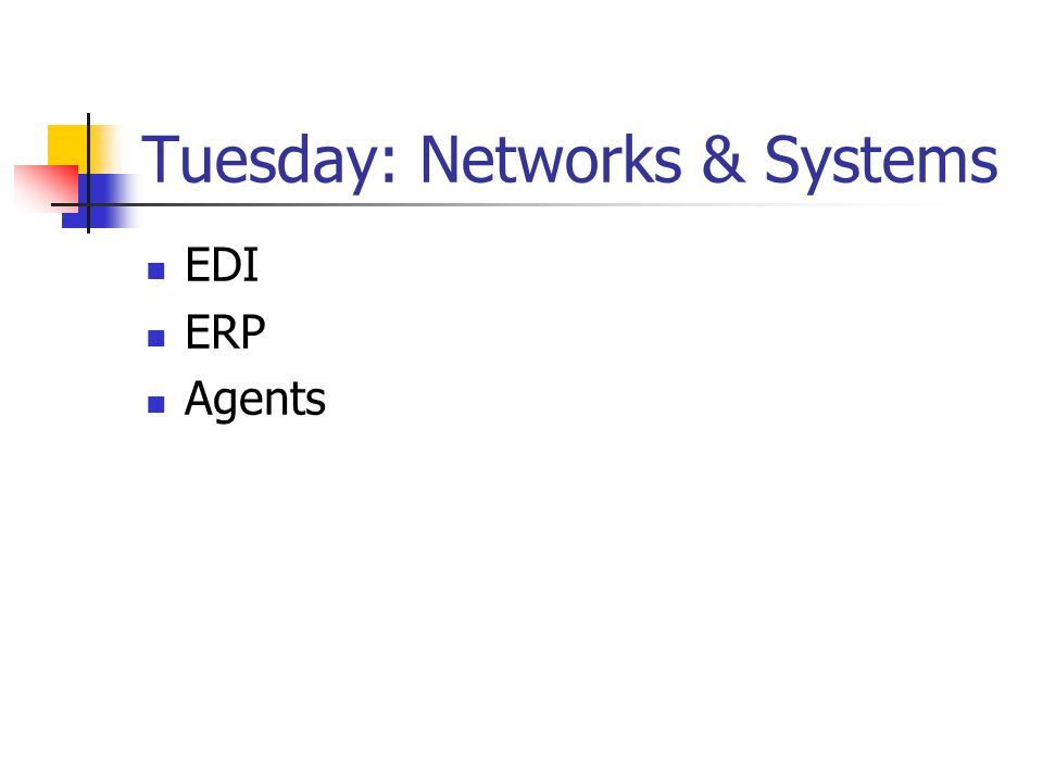 Tuesday: Networks & Systems EDI ERP Agents