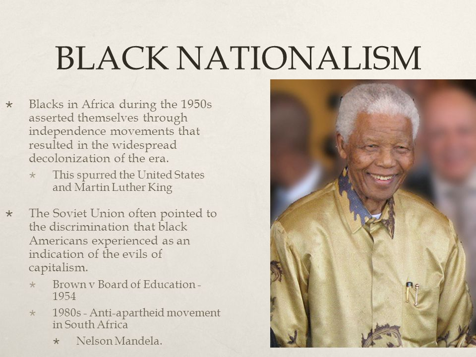 BLACK NATIONALISM  Blacks in Africa during the 1950s asserted themselves through independence movements that resulted in the widespread decolonizatio