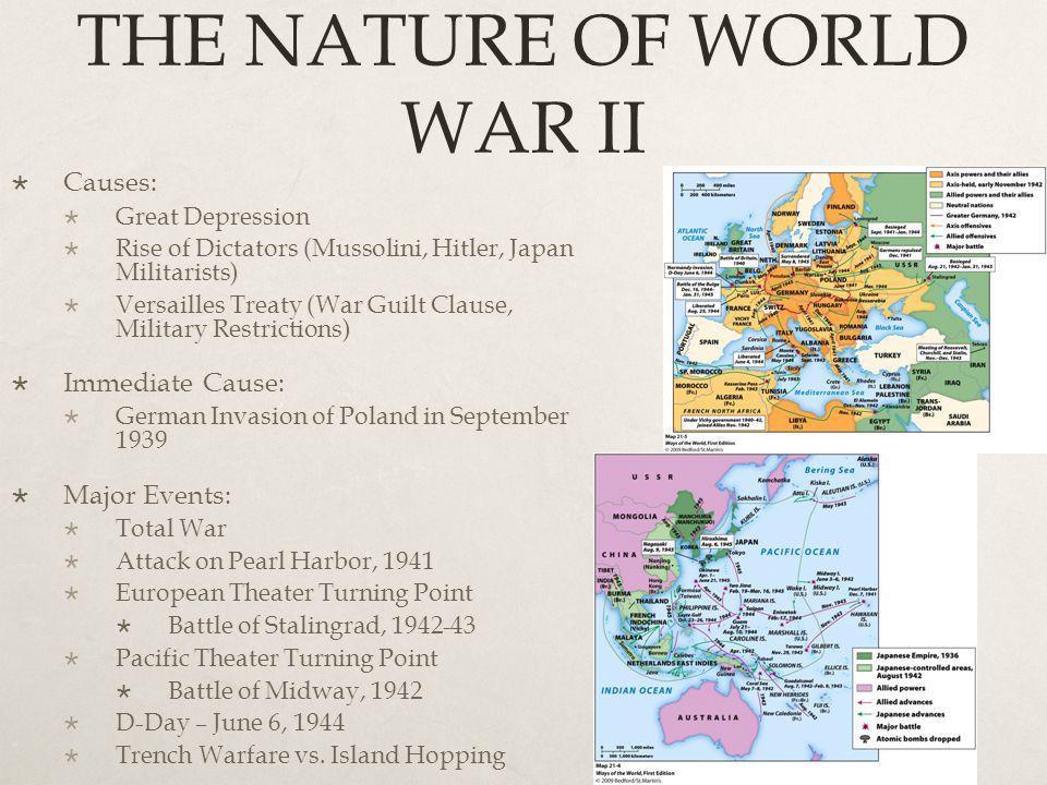 THE NATURE OF WORLD WAR II  Causes:  Great Depression  Rise of Dictators (Mussolini, Hitler, Japan Militarists)  Versailles Treaty (War Guilt Clau