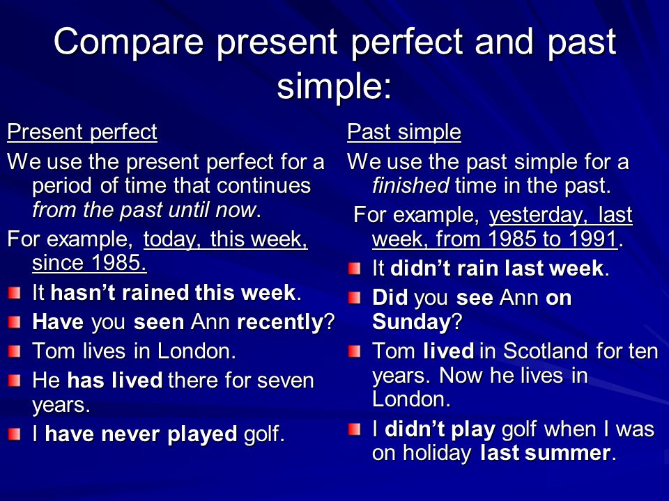 Compare present perfect and past simple: Present perfect We use the present perfect for a period of time that continues from the past until now. For e