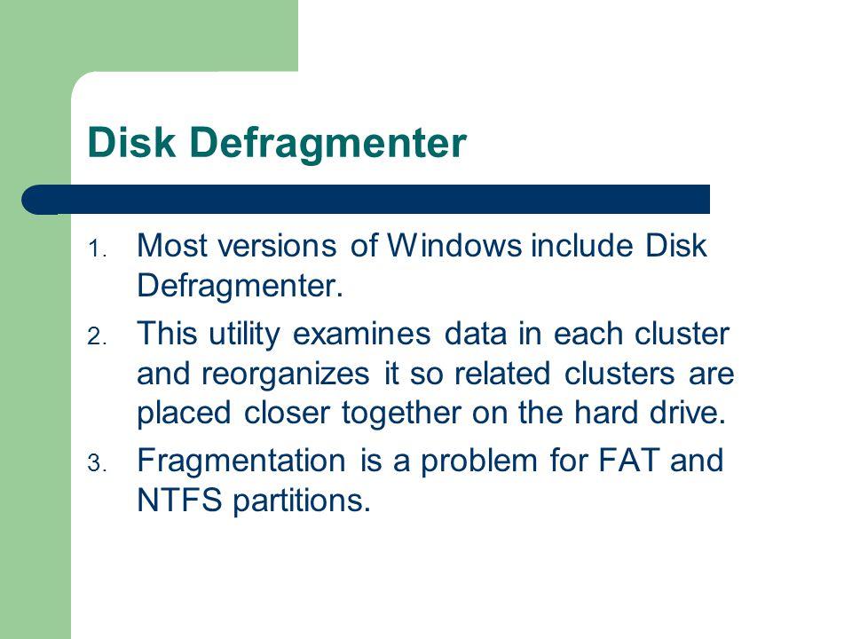 Disk Defragmenter 1.Most versions of Windows include Disk Defragmenter.
