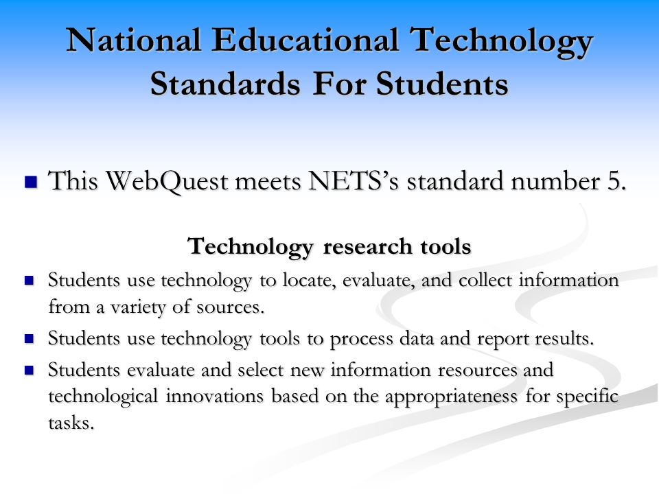 National Educational Technology Standards For Students This WebQuest meets NETS's standard number 5.