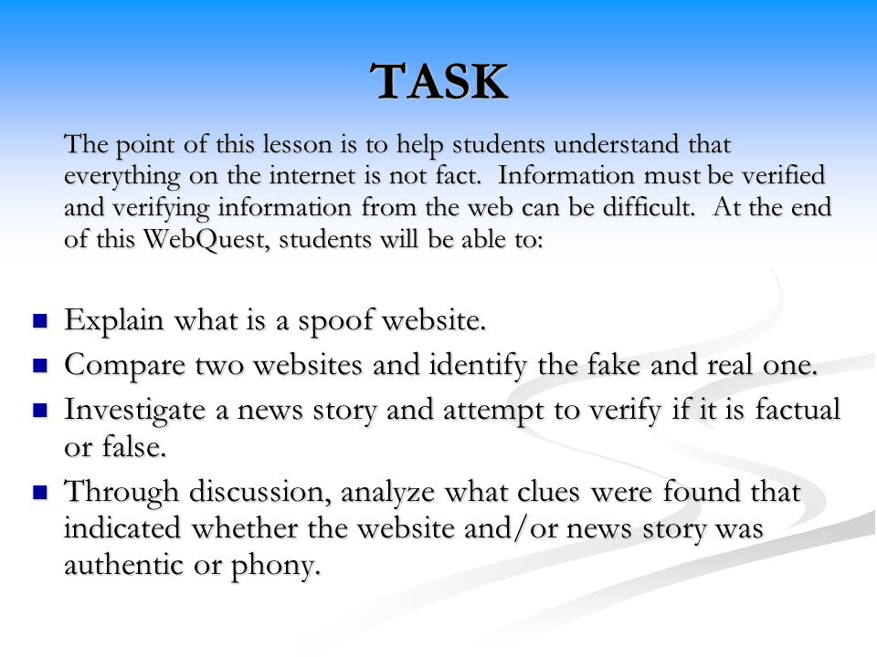 TASK The point of this lesson is to help students understand that everything on the internet is not fact.