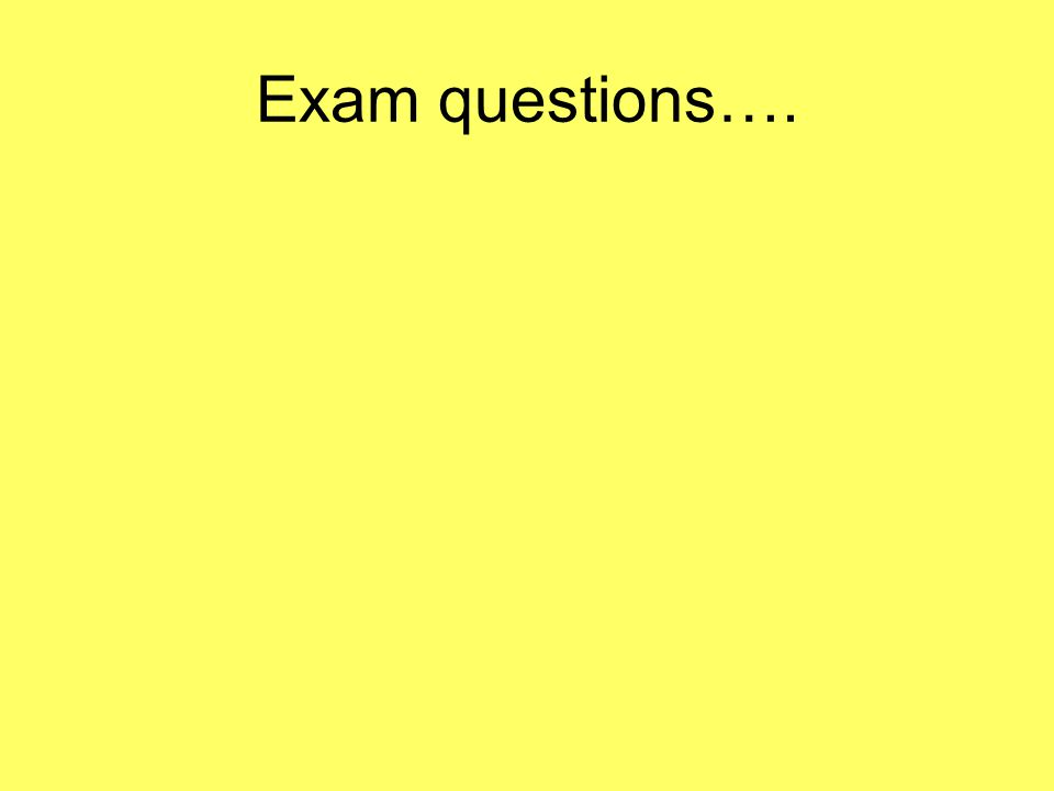 Exam questions….