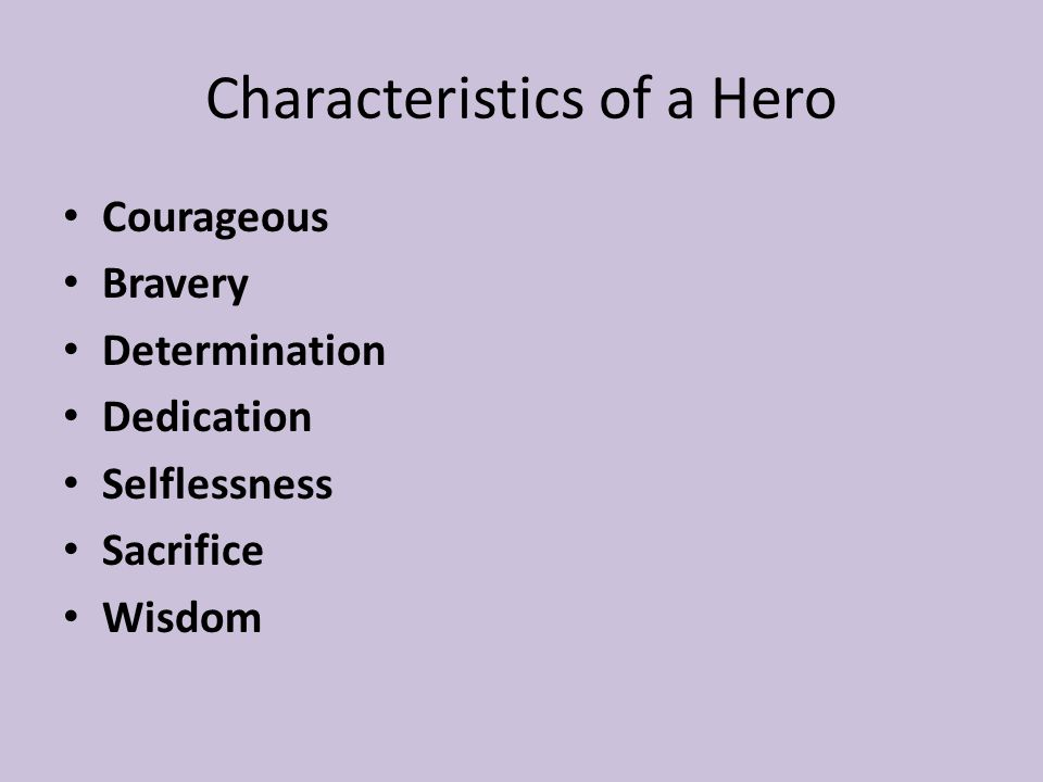 Characteristics of a Hero Courageous Bravery Determination Dedication Selflessness Sacrifice Wisdom