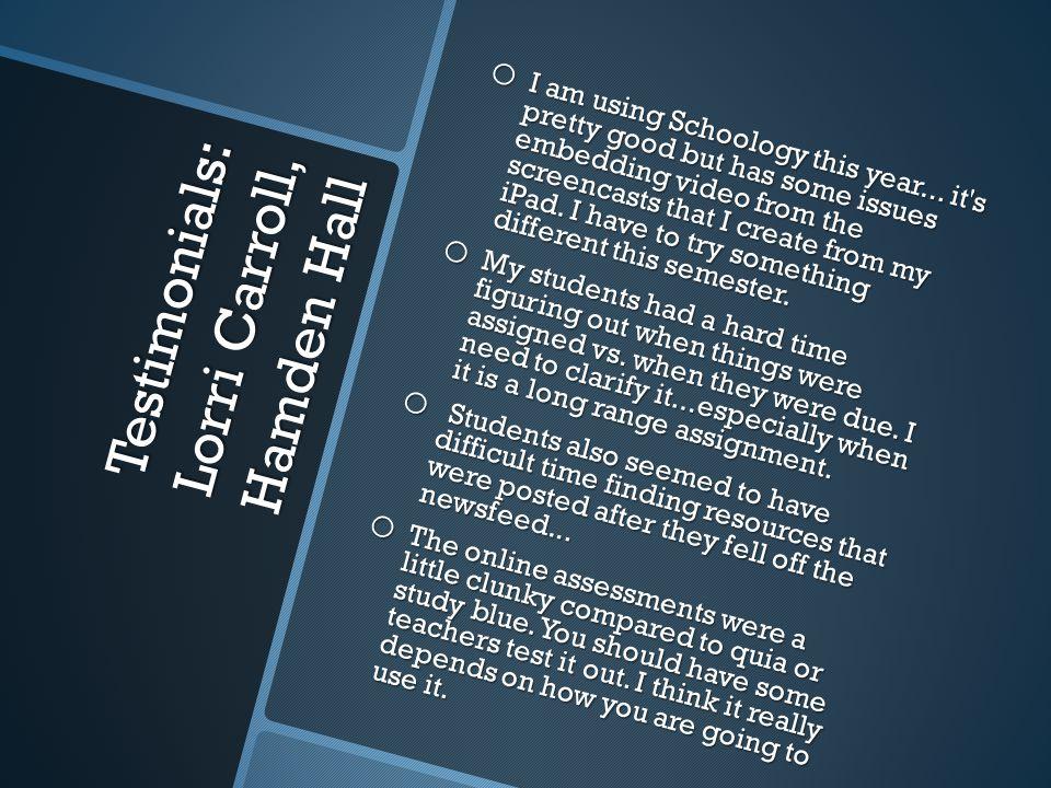 Testimonials: Lorri Carroll, Hamden Hall o I am using Schoology this year...