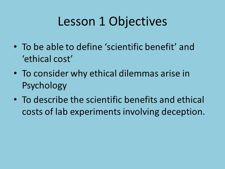 Definitions Use your handout and the textbook to produce your own definitions with examples Scientific benefit Ethical Costs Read out your definitions to a partner and decide on any improvements