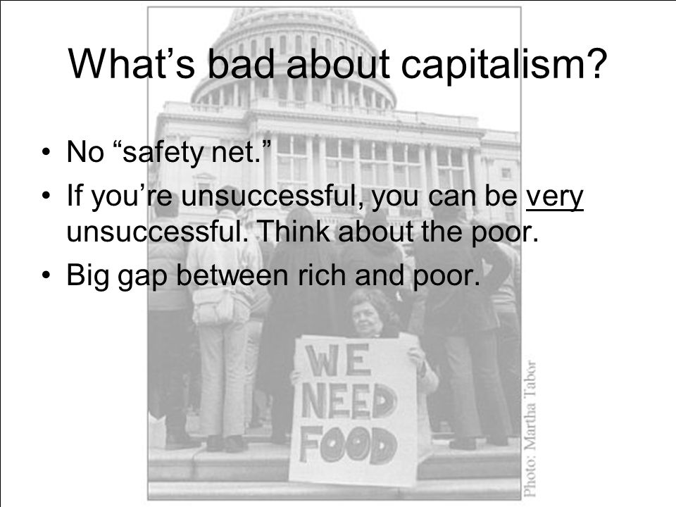 """What's bad about capitalism? No """"safety net."""" If you're unsuccessful, you can be very unsuccessful. Think about the poor. Big gap between rich and poo"""