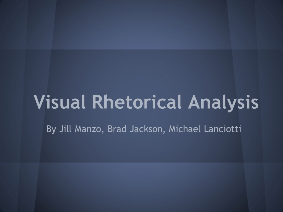 Visual Rhetorical Analysis By Jill Manzo, Brad Jackson, Michael Lanciotti