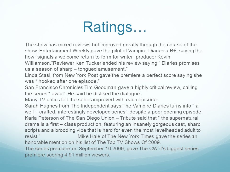 Ratings… The show has mixed reviews but improved greatly through the course of the show.
