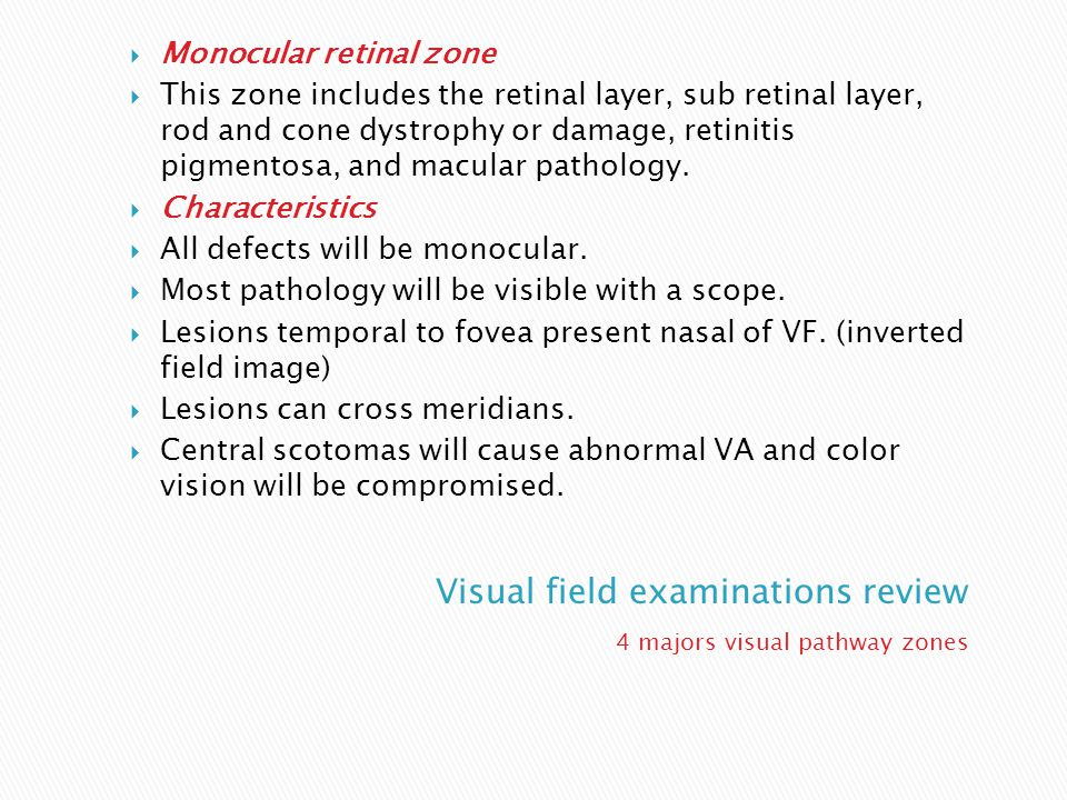 4 majors visual pathway zones  Monocular retinal zone  This zone includes the retinal layer, sub retinal layer, rod and cone dystrophy or damage, re