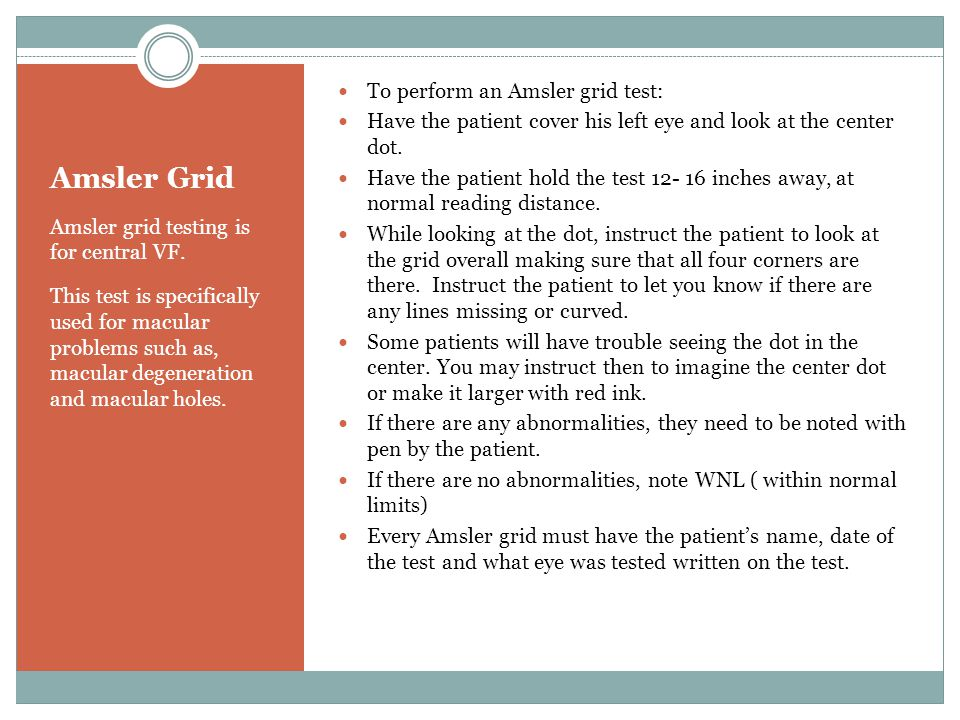 Amsler Grid Amsler grid testing is for central VF. This test is specifically used for macular problems such as, macular degeneration and macular holes