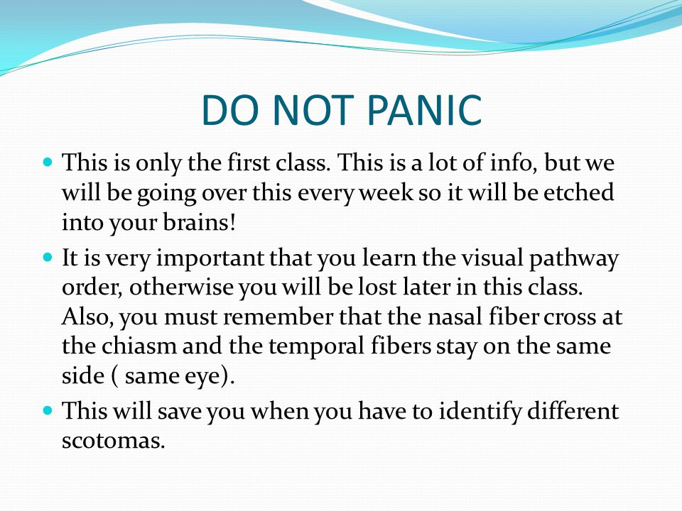 DO NOT PANIC This is only the first class. This is a lot of info, but we will be going over this every week so it will be etched into your brains! It