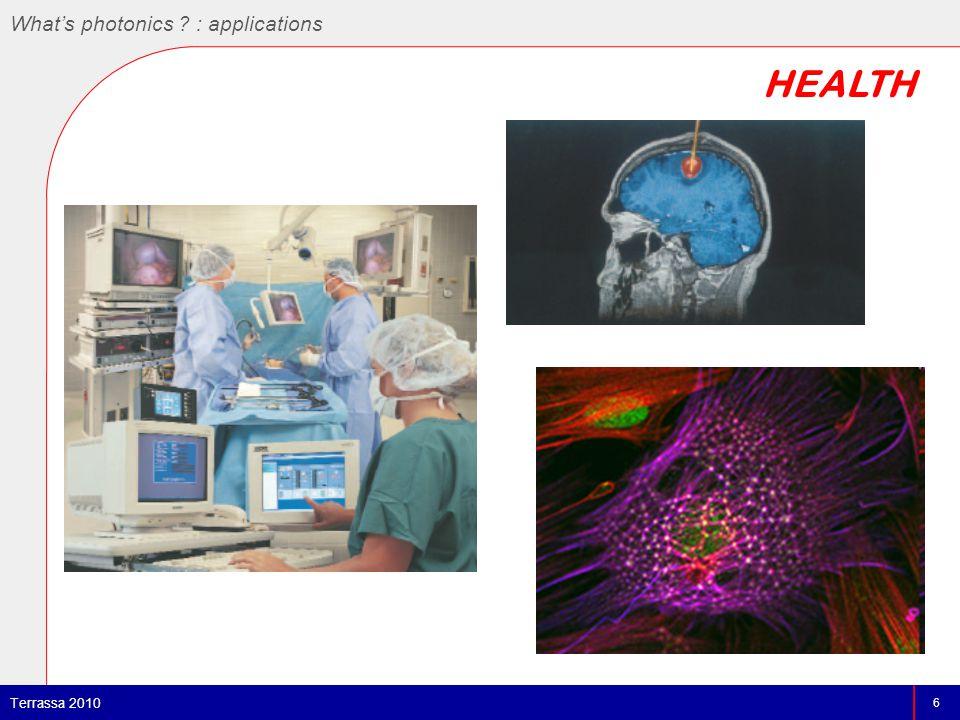 HEALTH 6 Terrassa 2010 What's photonics : applications