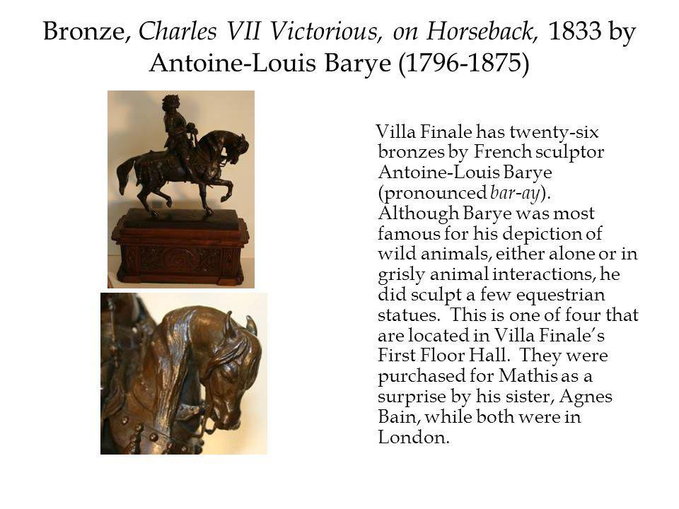 Bronze, Charles VII Victorious, on Horseback, 1833 by Antoine-Louis Barye (1796-1875) Villa Finale has twenty-six bronzes by French sculptor Antoine-Louis Barye (pronounced bar-ay ).