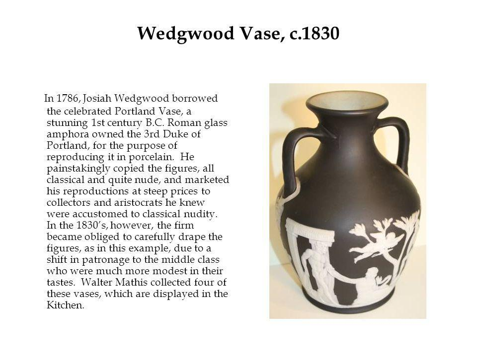 Wedgwood Vase, c.1830 In 1786, Josiah Wedgwood borrowed the celebrated Portland Vase, a stunning 1st century B.C.