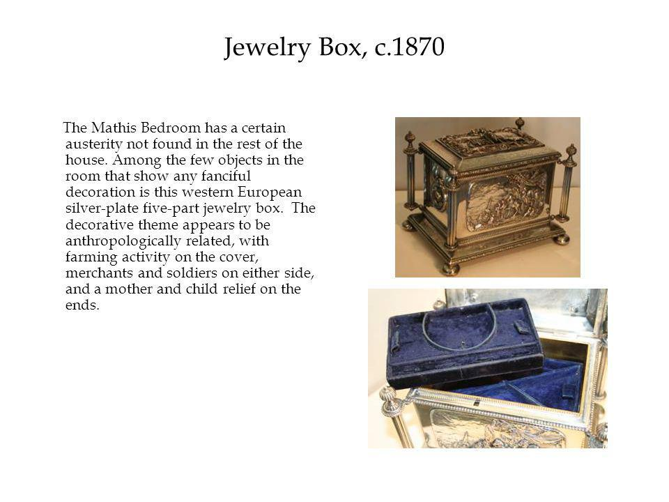 Jewelry Box, c.1870 The Mathis Bedroom has a certain austerity not found in the rest of the house.