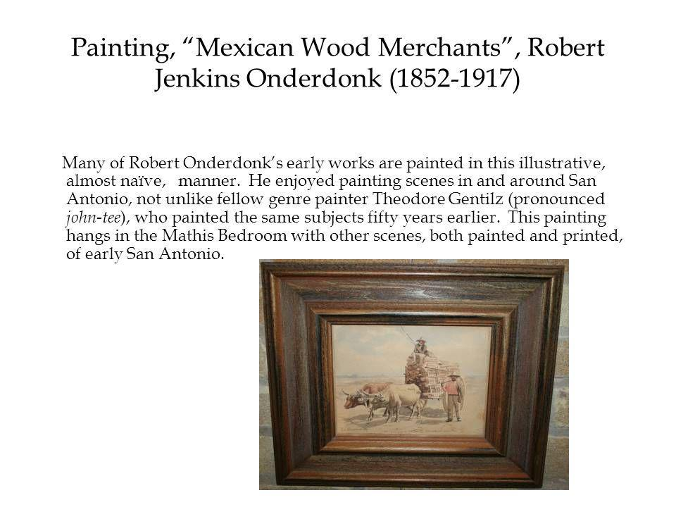 Painting, Mexican Wood Merchants , Robert Jenkins Onderdonk (1852-1917) Many of Robert Onderdonk's early works are painted in this illustrative, almost naïve, manner.