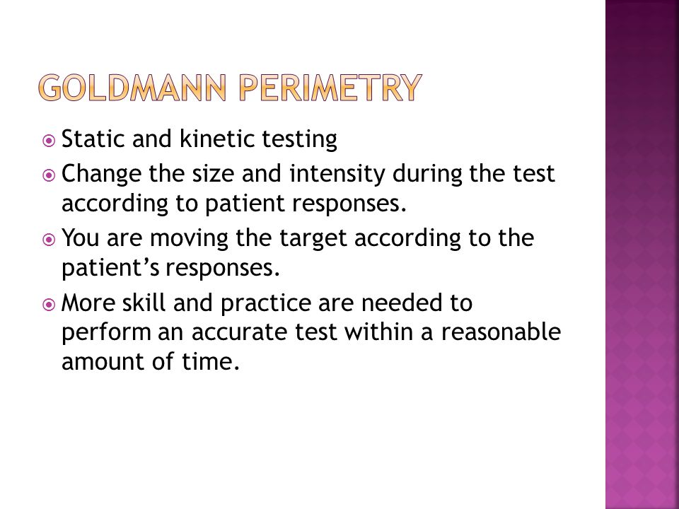  Static and kinetic testing  Change the size and intensity during the test according to patient responses.  You are moving the target according to