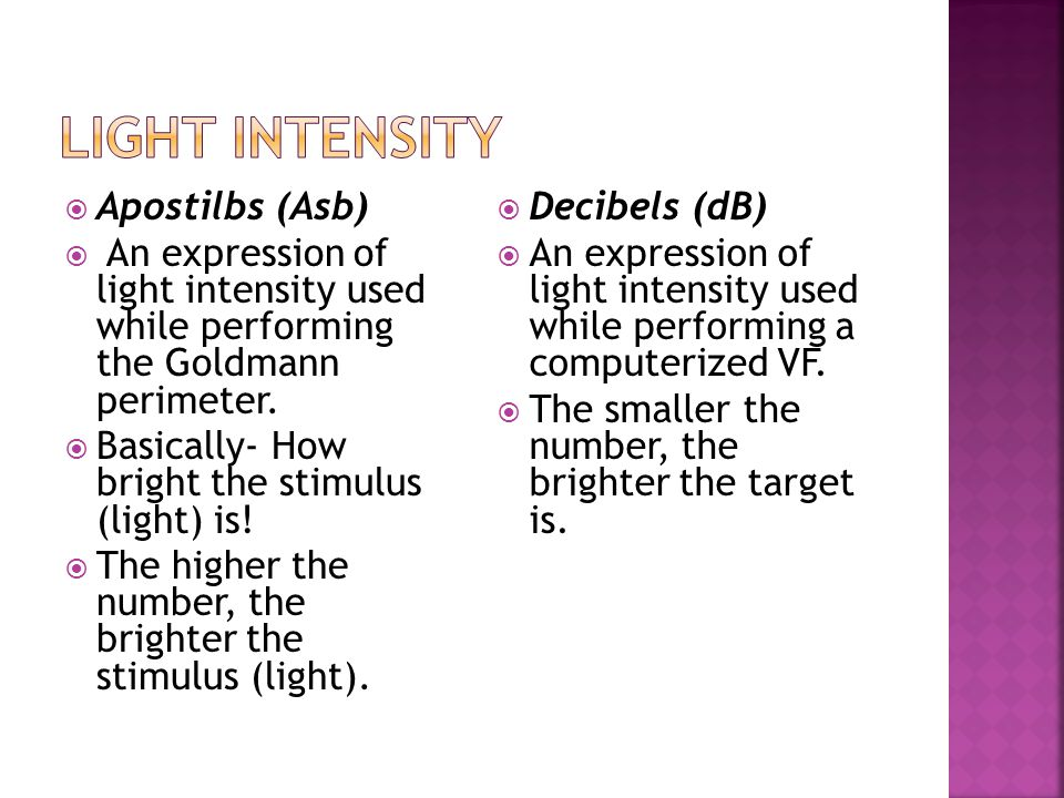  Apostilbs (Asb)  An expression of light intensity used while performing the Goldmann perimeter.  Basically- How bright the stimulus (light) is! 