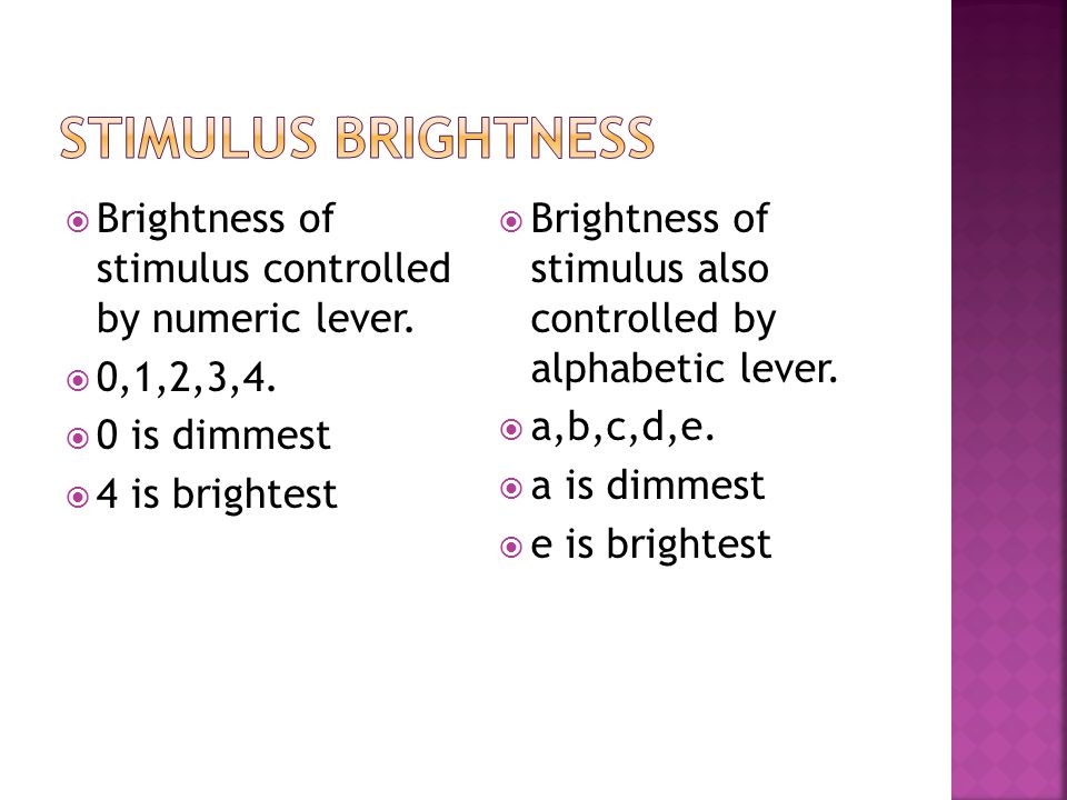  Brightness of stimulus controlled by numeric lever.  0,1,2,3,4.  0 is dimmest  4 is brightest  Brightness of stimulus also controlled by alphabe