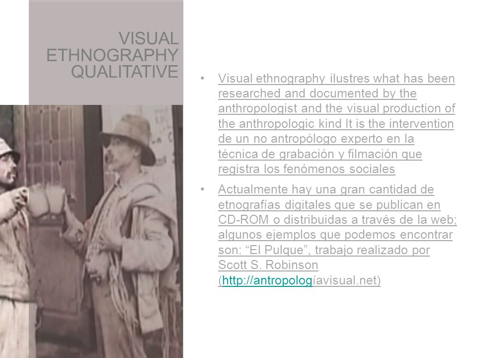 Visual ethnography ilustres what has been researched and documented by the anthropologist and the visual production of the anthropologic kind It is th