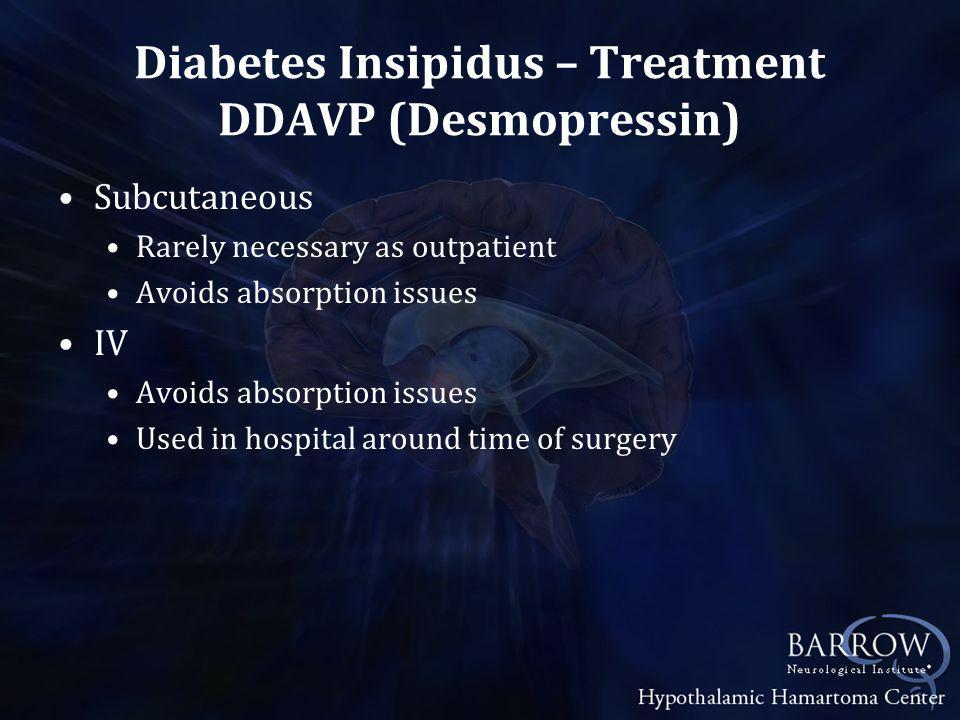 Diabetes Insipidus – Treatment DDAVP (Desmopressin) Subcutaneous Rarely necessary as outpatient Avoids absorption issues IV Avoids absorption issues Used in hospital around time of surgery