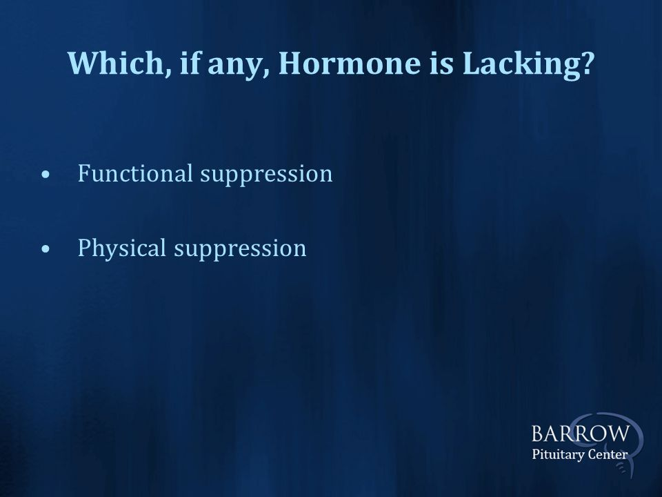 Which, if any, Hormone is Lacking Functional suppression Physical suppression