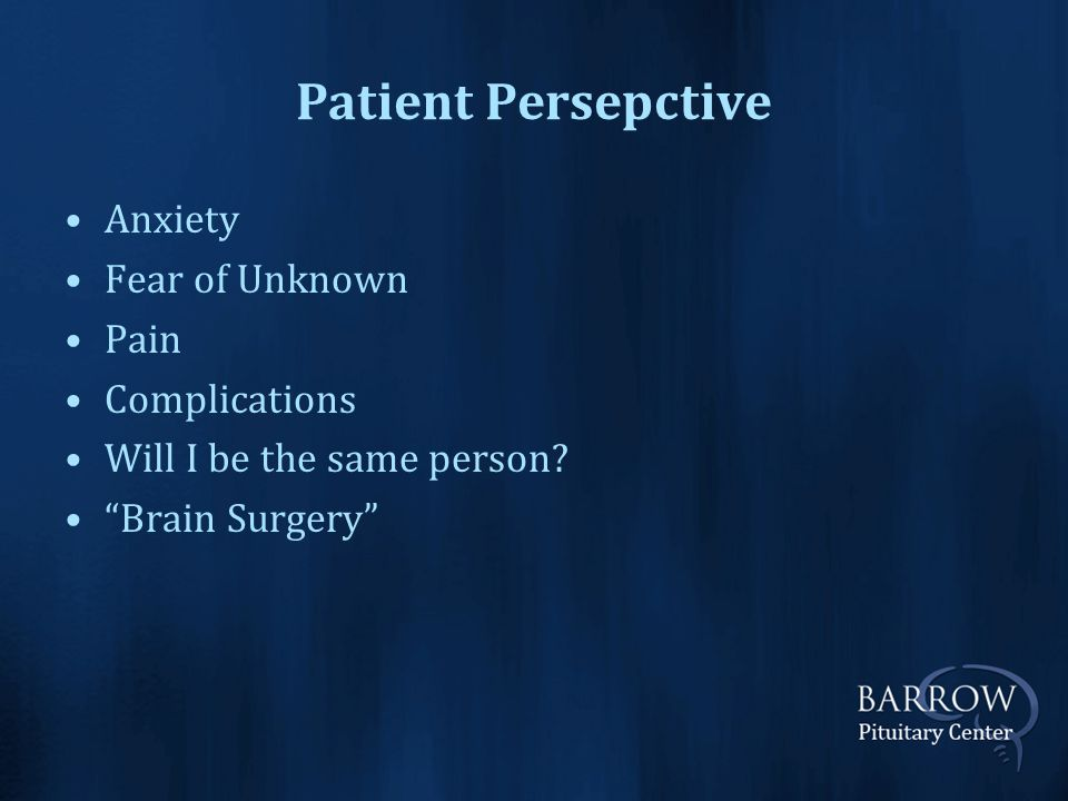 Patient Persepctive Anxiety Fear of Unknown Pain Complications Will I be the same person.