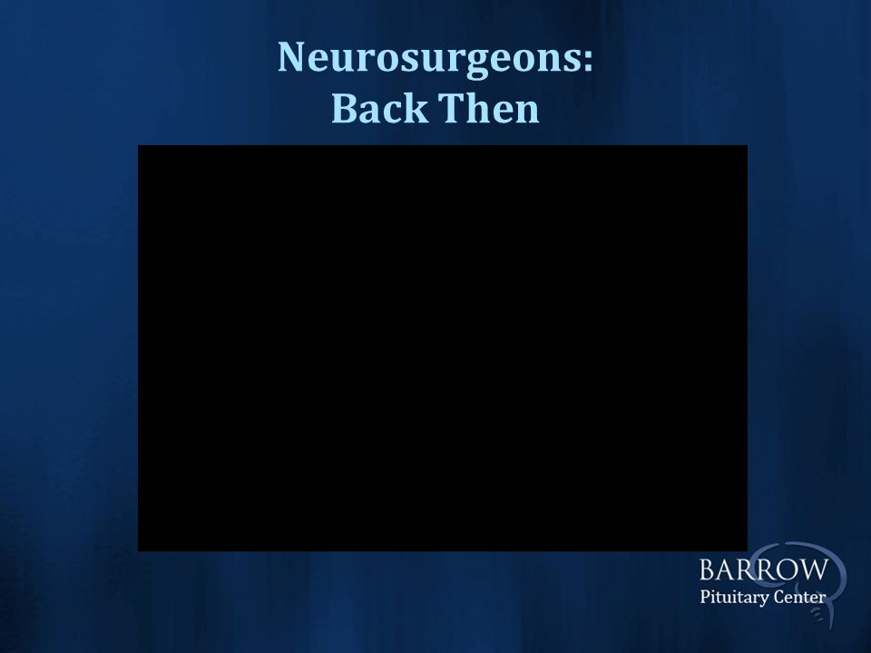 Neurosurgeons: Back Then