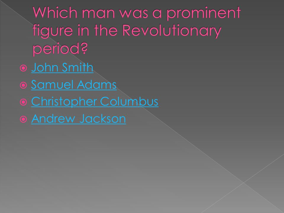  John Smith John Smith  Samuel Adams Samuel Adams  Christopher Columbus Christopher Columbus  Andrew Jackson Andrew Jackson