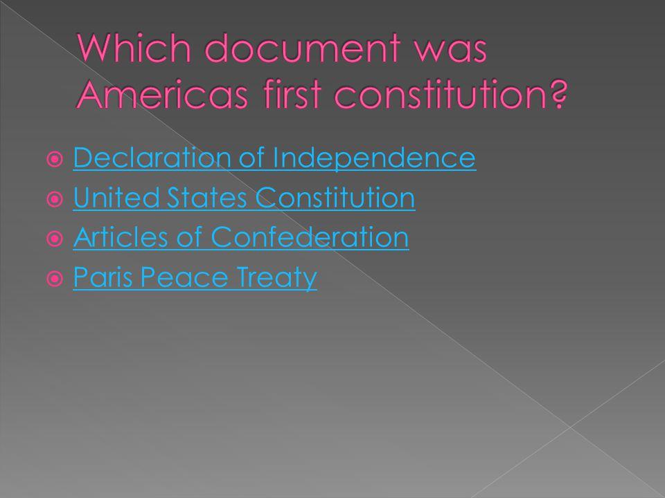  Declaration of Independence Declaration of Independence  United States Constitution United States Constitution  Articles of Confederation Articles