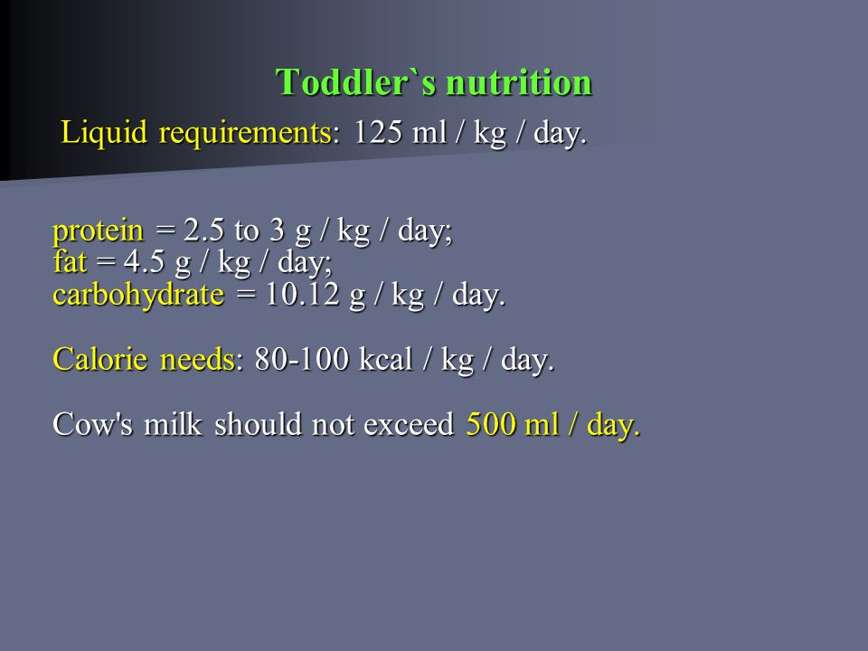 Toddler`s nutrition Liquid requirements: 125 ml / kg / day.