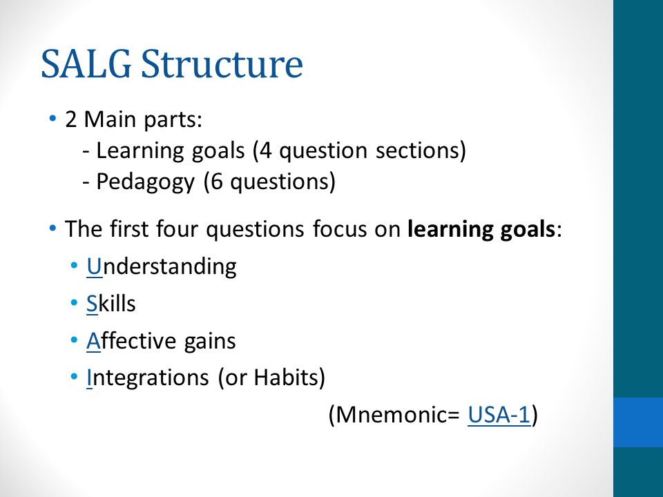 SALG Structure The second six questions focus on pedagogy: Course design Class activities Graded assignments Resources Meta-information Support for the individual learner