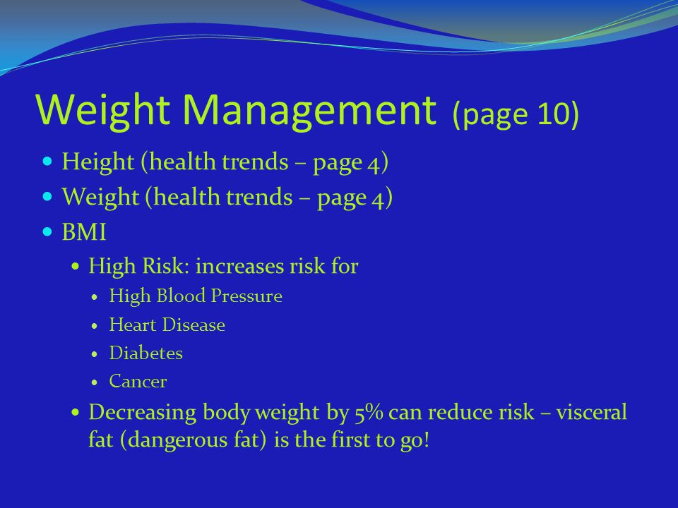 Weight Management (page 10) Height (health trends – page 4) Weight (health trends – page 4) BMI High Risk: increases risk for High Blood Pressure Hear