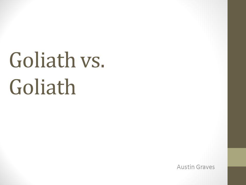 Goliath vs. Goliath Austin Graves