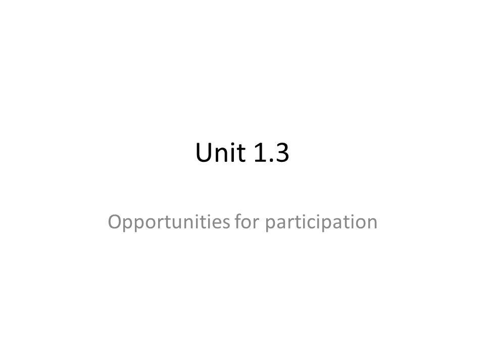 Unit 1.3 Opportunities for participation