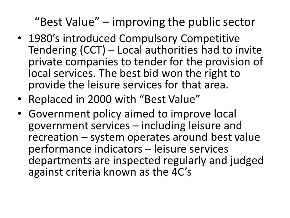 """""""Best Value"""" – improving the public sector 1980's introduced Compulsory Competitive Tendering (CCT) – Local authorities had to invite private companie"""