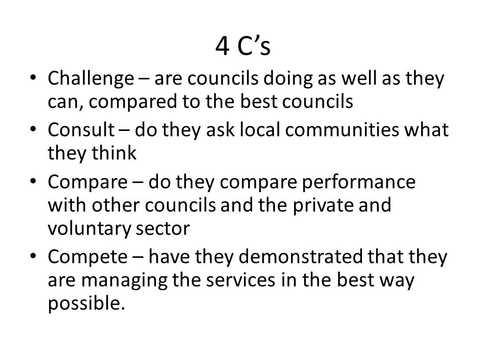 4 C's Challenge – are councils doing as well as they can, compared to the best councils Consult – do they ask local communities what they think Compar