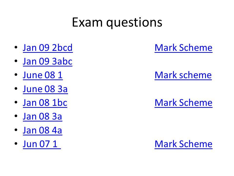 Exam questions Jan 09 2bcdMark Scheme Jan 09 2bcdMark Scheme Jan 09 3abc June 08 1Mark scheme June 08 1Mark scheme June 08 3a Jan 08 1bcMark Scheme Jan 08 1bcMark Scheme Jan 08 3a Jan 08 4a Jun 07 1Mark Scheme Jun 07 1Mark Scheme