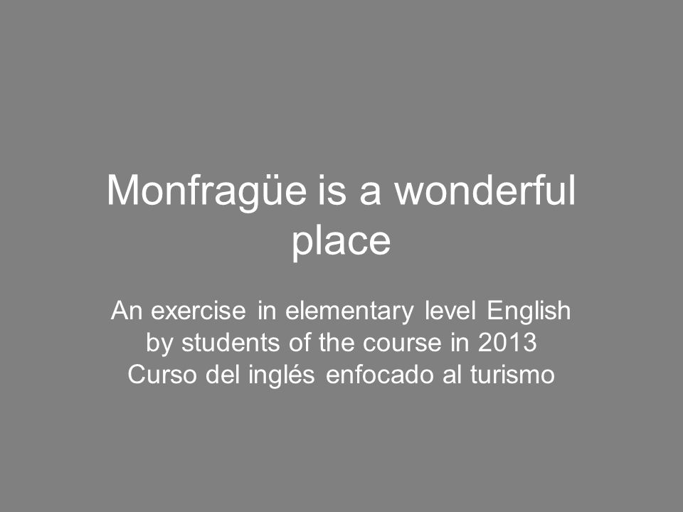 Monfragüe is a wonderful place An exercise in elementary level English by students of the course in 2013 Curso del inglés enfocado al turismo