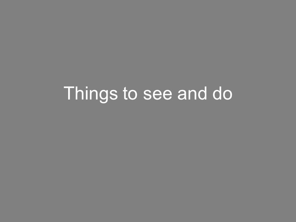 Things to see and do